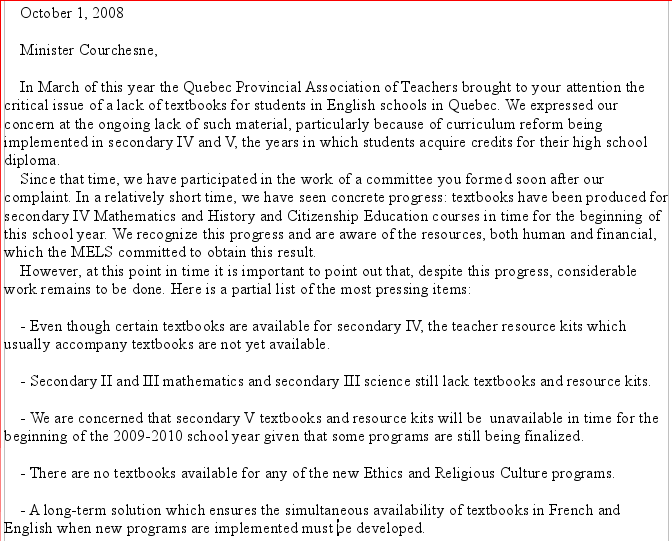 On October 1, 2008, the Quebec Provincial Association of Teachers (QPAT) sent an open letter to the Minister of Education, Recreation and Sport, Michelle Courchesne, regarding QPAT's ongoing concerns about the lack of English textbooks.